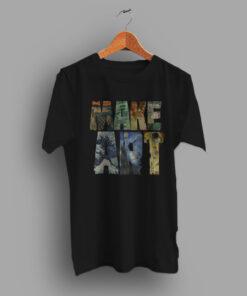 Approach Inspired Make Art Quotes Custom Slogan T Shirt