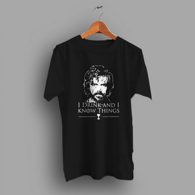 But Probably I Drink And I Know Things Watch Game Of Thrones Movie T Shirt 1