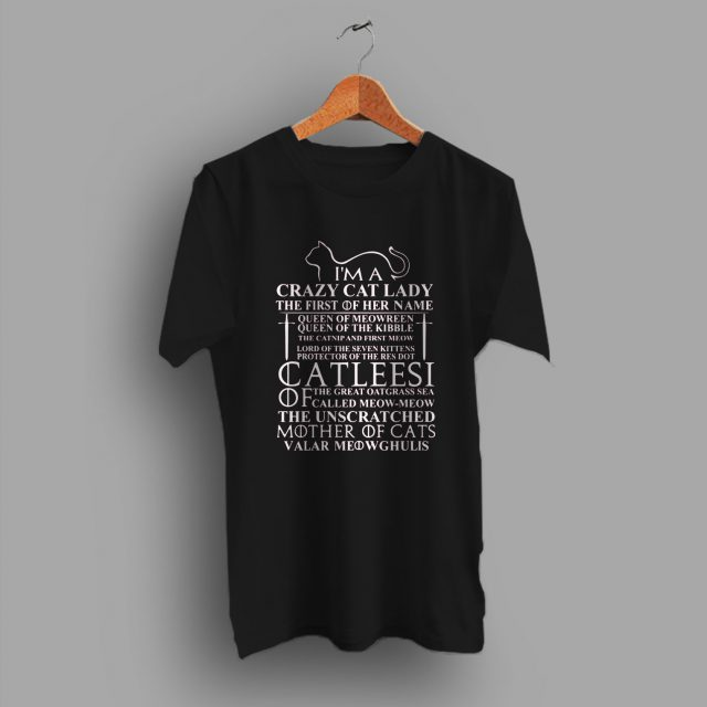 Im A Crazy Cat Lady GoT Quote T Shirt