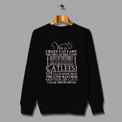 Khaleesi GoT Quote Im A Crazy Cat Lady Sweatshirt