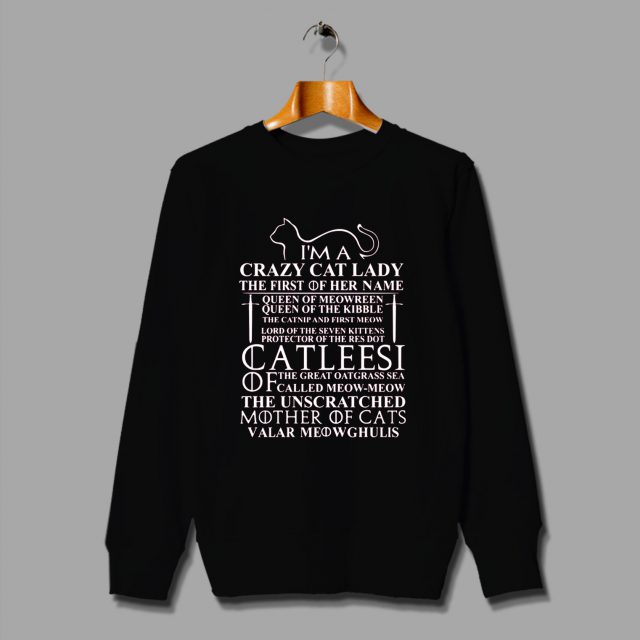 Khaleesi GoT Quote Im A Crazy Cat Lady Sweatshirt