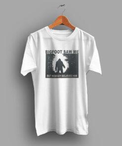 Plenty of Smiles Bigfoot Saw Me But Nobody Believes Him Slogan T Shirt