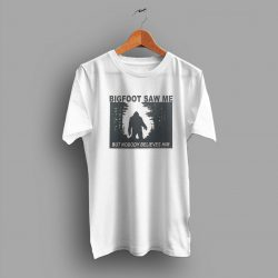 Plenty of Smiles Bigfoot Saw Me But Nobody Believes Him Slogan T Shirt