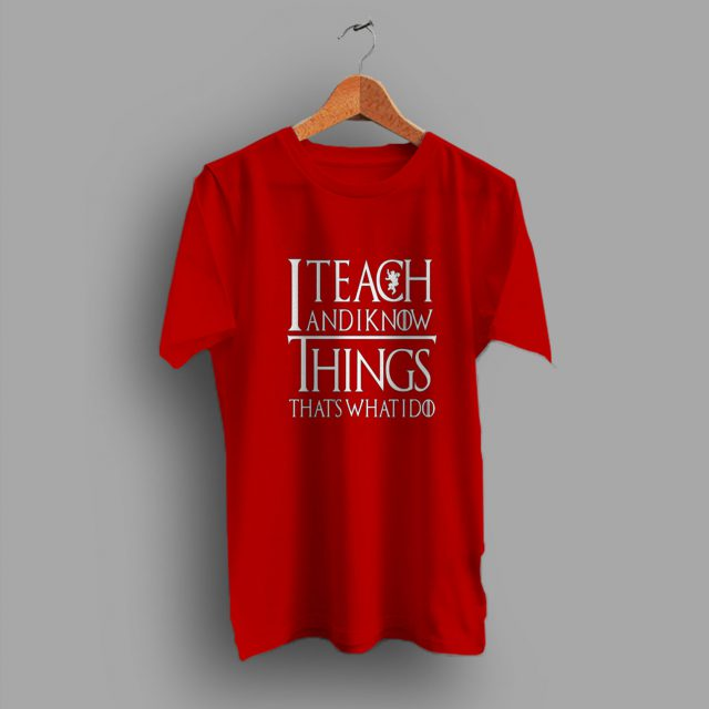 This Usually I Teach And I Know Things Slogan T Shirt