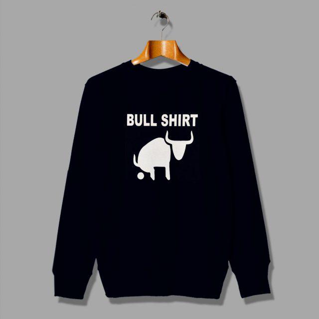 To Be This Bullshirt Funny Slogan Sweatshirt
