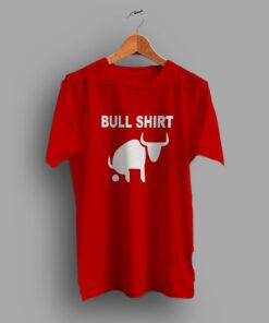 Would Be This Bull Shirt Funny Slogan T Shirt