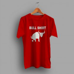 Would Be This Bull Shirt Funny Slogan T Shirt