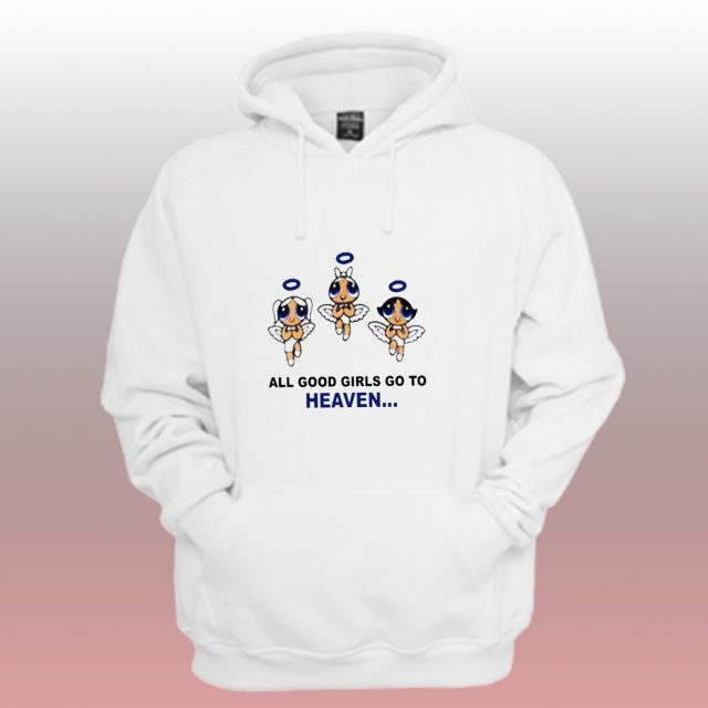 All Good Girls Go To Heaven Hoodie Power Puff Girls Quote
