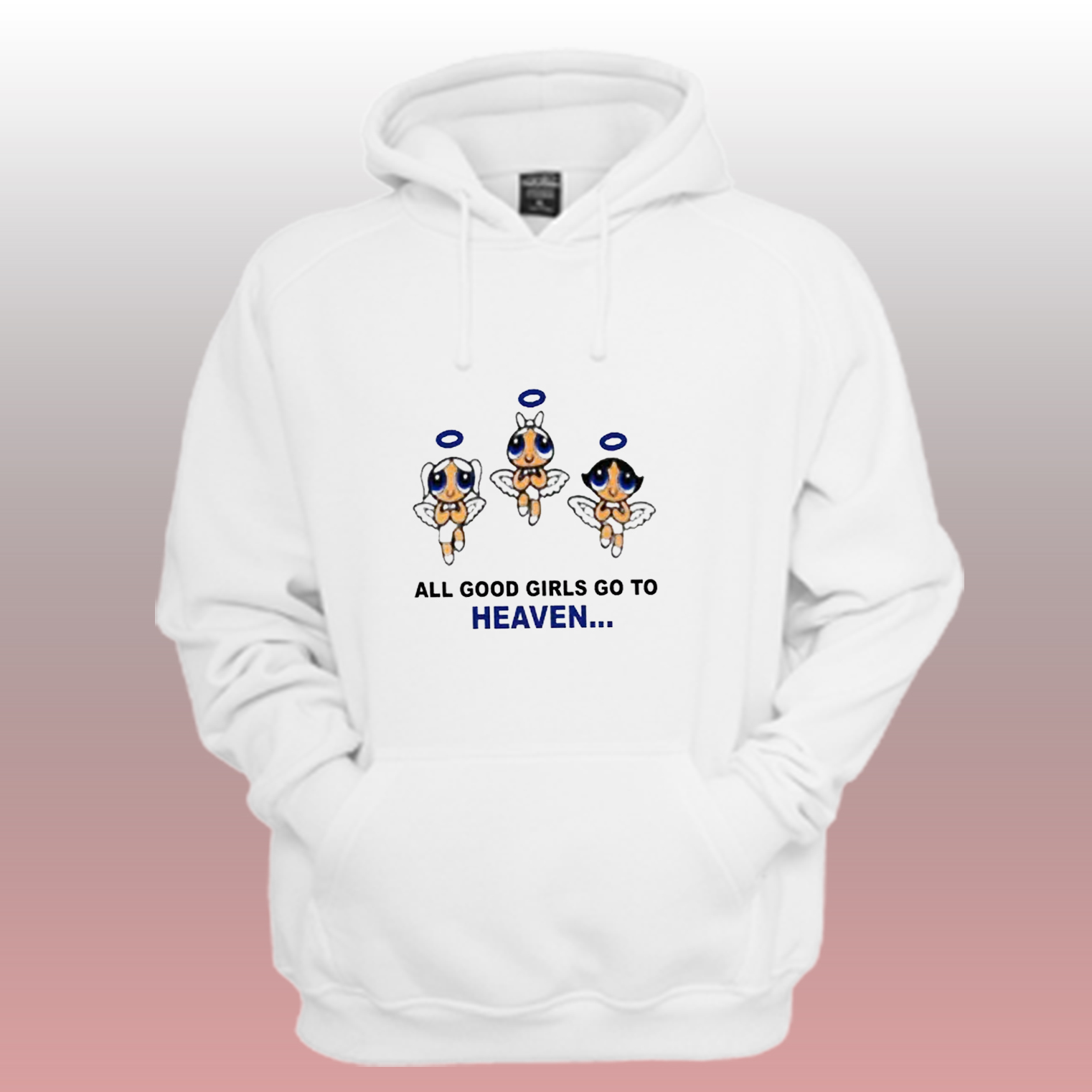 03206ef4642e All Good Girls Go To Heaven Hoodie Power Puff Girls Quote ...