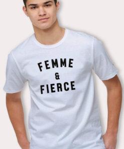 Femme And Fierce Girl Power T Shirt