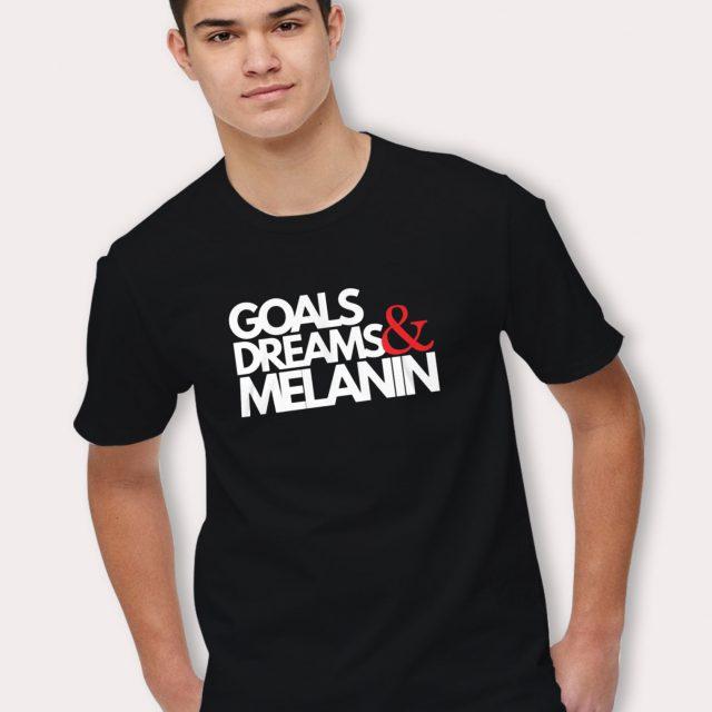 Goals Dream And Melanin Juneteenth T Shirt