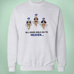 Power Puff Girls Quote Sweatshirt Good Girls Go To Heaven
