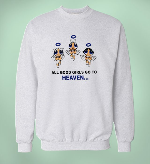 Power Puff Girls Quote Sweatshirt Good Girls Go To Heaven