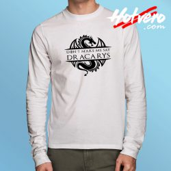 Don't Make Me Say Dracarys Game Of Thrones Long Sleeve Tee