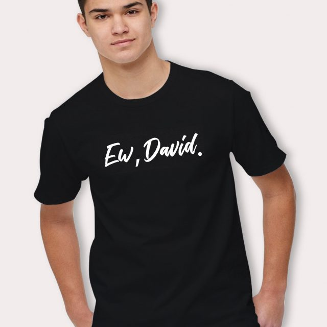 Ew David Schitts Creek TV Show T Shirt