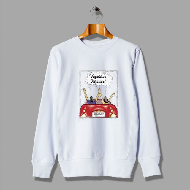 Friendly Together Forever Funny Sweatshirt