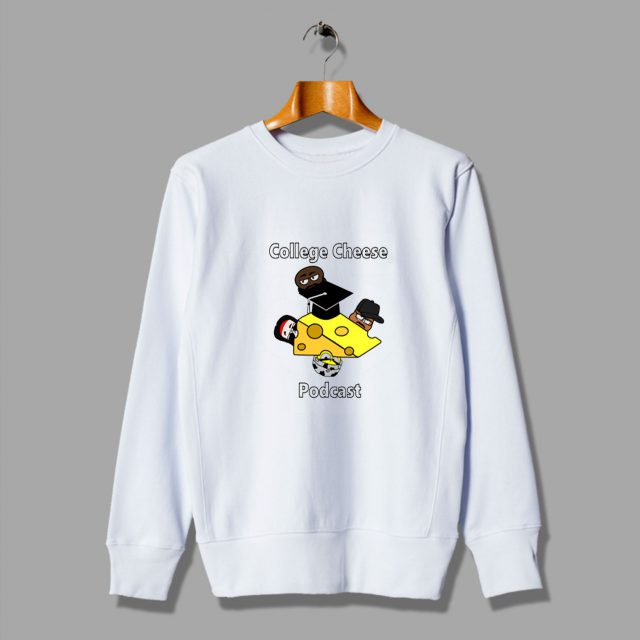 Funny Behind Cheap College Cheese Podcast Sweatshirt