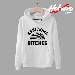 Funny Konichiwa Bitches Quotes Hoodie