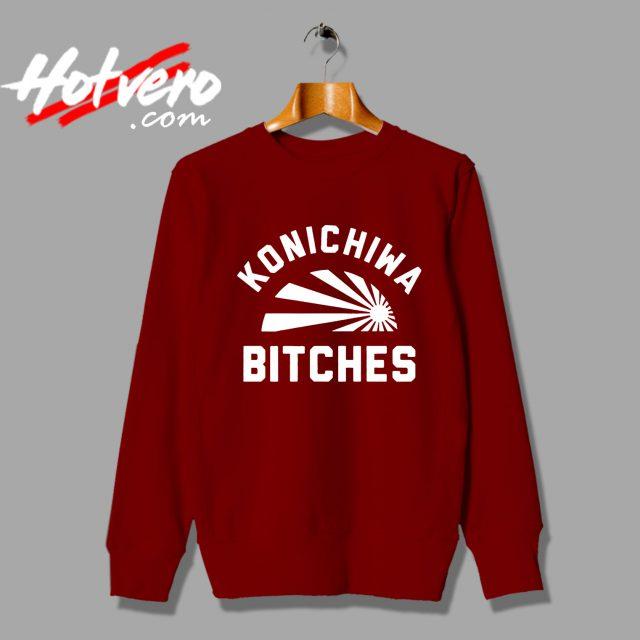 Funny Konichiwa Bitches Quotes Sweatshirt