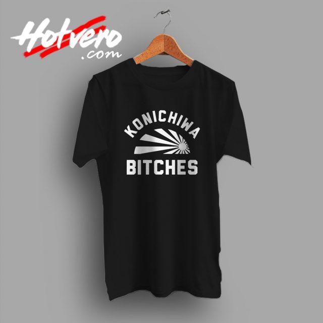 Funny Konichiwa Bitches Quotes T Shirt