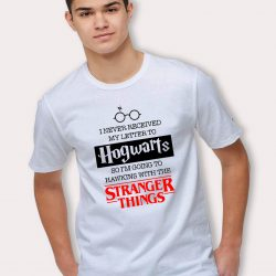 I Never Receive Hogwarts Letter Go To Hawkins With Stranger Things T Shirt