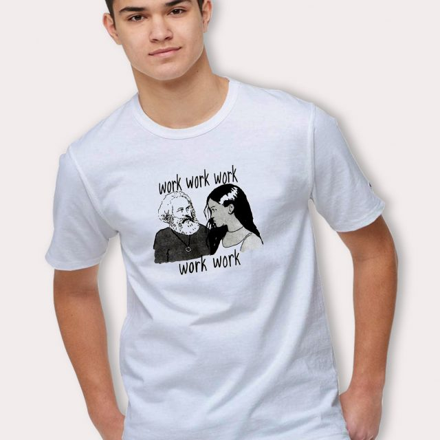 Karl Marx and Rihanna Saying Work T Shirt
