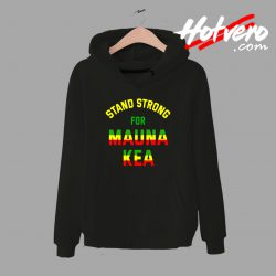 Stand Strong For Mauna Kea Hoodie
