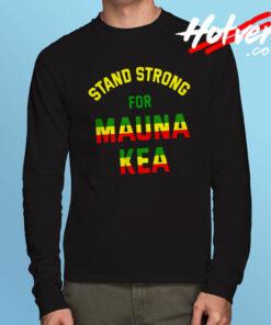 Stand Strong For Mauna Kea Long Sleeve T Shirt