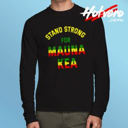Stand Strong For Mauna Kea Long Sleeve T Shirt