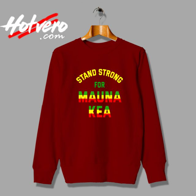 Stand Strong For Mauna Kea Sweatshirt