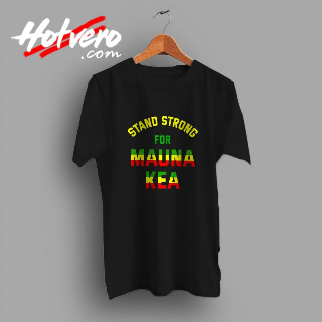 Stand Strong For Mauna Kea T Shirt