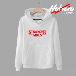 Stronger Girls Stranger Things Inspired Hoodie