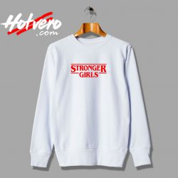 Stronger Girls Stranger Things Inspired Sweatshirt