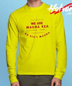 We Are Mauna Kea Aloha Aina Long Sleeve T Shirt