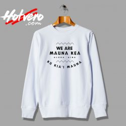 We Are Mauna Kea Aloha Aina Sweatshirt
