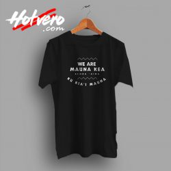 We Are Mauna Kea Aloha Aina T Shirt