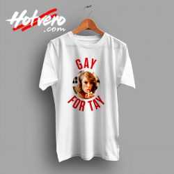 Funny Taylor Swift Gay For Tay LGBT T Shirt