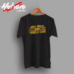 Dive Bars and Muscle Cars t shirt