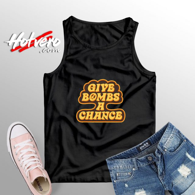 Give Bombs A Chance tank top