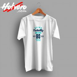 If you are 80 years old. This shirt is for you T Shirt