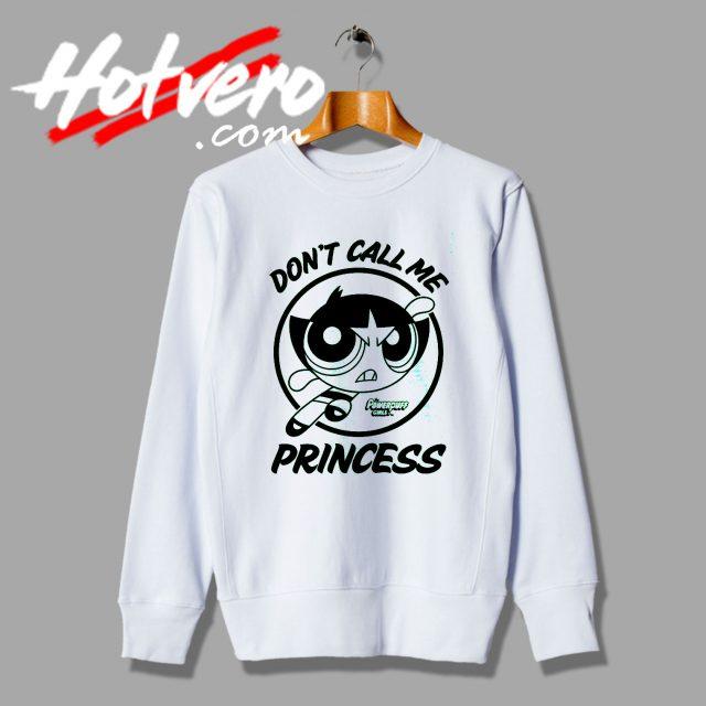 Powerpuff Girls Dont Call Me Princess Sweatshirt